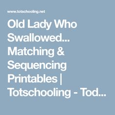 Old Lady Who Swallowed... Matching & Sequencing Printables | Totschooling - Toddler, Preschool, Kindergarten Educational Printables