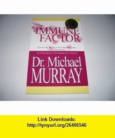 The Immune Factor (Discover the Miracle of Your Immune System - Live Disease Free!) (9780968516836) Michael Murray , ISBN-10: 0968516831  , ISBN-13: 978-0968516836 ,  , tutorials , pdf , ebook , torrent , downloads , rapidshare , filesonic , hotfile , megaupload , fileserve