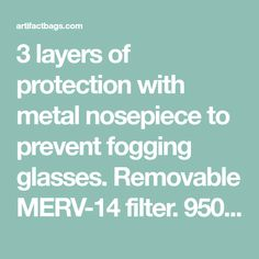 3 layers of protection with metal nosepiece to prevent fogging glasses. Removable MERV-14 filter. 950+ five star Reviews. Configure for over ear, or tie around head. Machine washable. Child sizes. Many colors and patterns, including sale masks. Face Masks, Filters, Layers, Ear, Child, Patterns, Glasses, Colors, Layering