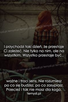 TeMysli.pl - Inspirujące myśli, cytaty, demotywatory, teksty, ekartki, sentencje Sadness, Crying, Oriental, Nostalgia, Inspirational Quotes, Relationship, This Or That Questions, Life, Quotes