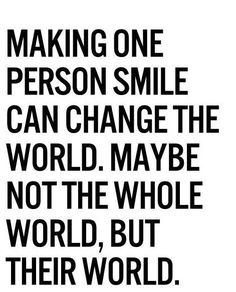 Be a blessing to someone today, you may just change their world! :)
