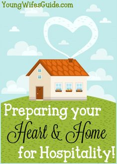 With a little preparing, of both your heart and your home, hospitality can run a lot smoother and more efficiently.