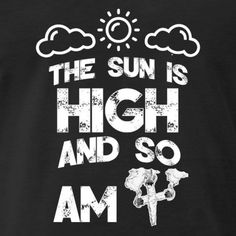 The sun is high and so am i - kiffer shirt - 420 - Männer Premium T-Shirt Drug Quotes, Stoner Quotes, Weed Quotes, Stoner Art, Vinyl Quotes, 420 Quotes, Trippy Quotes, Weed Posters, Cannabis Wallpaper