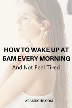 How to wake up at 5 am and not feel tired. Here's how you can actually wake up at 5 A. even if you don't feel like it.