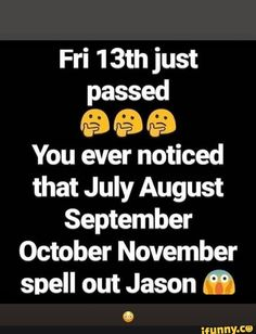 Fri 1 just passed & «à & You ever noticed that July August September October November spell out Jason C - iFunny :) Friday The 13th Memes, Friday Humor, Funny Friday, Satire, Popular Memes, Spelling, Fun Facts, Give It To Me, September