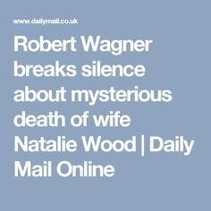 Robert Wagner breaks silence about mysterious death of wife Natalie Wood | Daily Mail Online