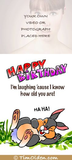 Yeah how old are they?  Funny animated birthday e-cards that can be viewed on all smartphones, tablets and computers.