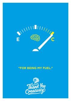 Creativity –  Fuel Gauge ... Creativity is the fuel that runs through your brain and in its best moments gives you undescribable excitement and energy. #ThankYouCreativity
