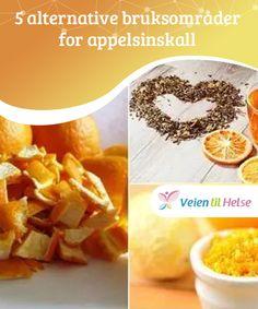 5 alternative bruksområder for appelsinskall   Folk kaster appelsinskall etter å ha spist en appelsin eller å ha laget fersk juice av den. Men det de ikke vet er at de kan brukes til naturlige remedier.