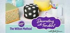 The Wilton Method®: Decorating with Fondant! Classes available ONLINE!! AMAZING!!