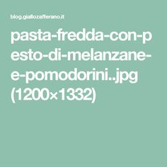 pasta-fredda-con-pesto-di-melanzane-e-pomodorini..jpg (1200×1332)