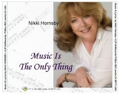 "A Hornsby 2014 single Pop (c) music & lyrics by Nikki Hornsby (p) BMI#6925918 song ""Music Is The Only Thing"" CJP-NHRecords #702020141 CJP-NHRecords distributed (USA & Europe) release. Mastered song by Marty Rifkin (CA), Musician arranger Sonaljit Mukherjee (from India living in Boston), all vocals by Nikki Hornsby"