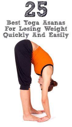 Top 25 Best Yoga Asanas For Losing Weight Quickly And Easily