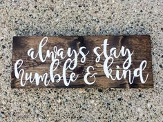 Always Stay Humble and Kind | Always stay humble & kind wood sign | Country song…