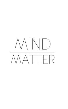 Mind over matter... We love this saying