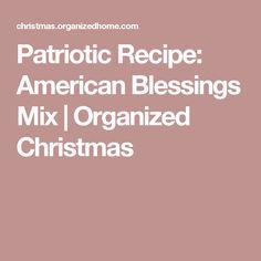 Patriotic Recipe: American Blessings Mix | Organized Christmas