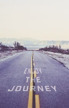 Enjoy the journey.