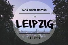 Leipzig ist nicht zu groß, nicht zu klein und verändert sich jeden Tag. Wir haben 11 Tipps, die ihr bei eurem nächsten Leipzig-Besuch unbedingt machen solltet.
