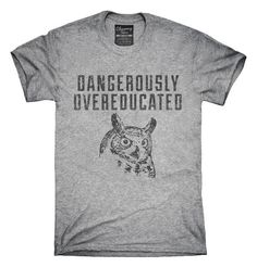 Owl Dangerously Overeducated T-Shirt, Hoodie, Tank Top