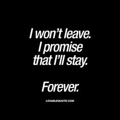 I won't leave. I promise that I'll stay. Forever | Best Lovable Quotes