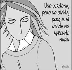 Uno perdona,pero no olvida,porque si olvoda no aprende nada. Word 2, Spanish Quotes, Wise Quotes, Marriage, Feelings, Sayings, Memes, Life, Fictional Characters