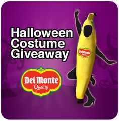 Win 1 of 1000 Halloween banana costumes! visit www.facebook.com/delmontefreshproduce