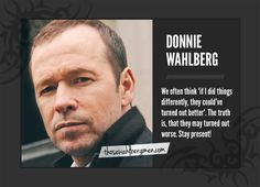 Stay present! Love Donnie Wahlberg
