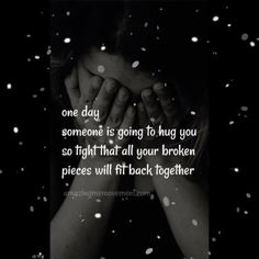 One day someone will hug you tight and help you forget your heart was ever broken. Have faith and don't worry. They will find you. Hope For Love Quotes, Finding Love Quotes, Inspirational Quotes About Love, Self Love Quotes, Quotes For Me, Who Am I Quotes, One Day Quotes, Girly Quotes, Positive Quotes For Life