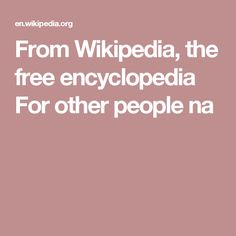 From Wikipedia, the free encyclopedia For other people na