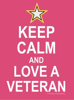 Keep Calm and Love a Veteran