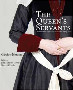 The Queen's Servants: Gentlewomen's Dress at the Accession of Henry VIII (Tudor Tailor Case Studies): Amazon.co.uk: Caroline Johnson, Jane Malcolm-Davies, Ninya Mikhaila, Michael Thomas Perry: 9780956267412: Books