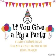 if you give a pig a party ... family fun from PlayDrMom