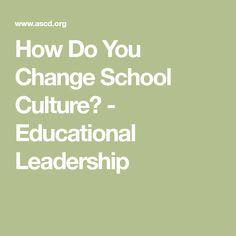 How Do You Change School Culture? - Educational Leadership
