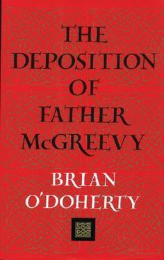 The Deposition of Father McGreevy by Brian O'Doherty (In a London pub in the 1950s, editor William Maginn is intrigued by a reference to the shameful demise of a mountain village in Kerry, Ireland, where he was born. Maginn returns to Kerry and uncovers an astonishing tale: the destruction of a place and a way of life which once preserved Ireland's traditions, and the tragedy of an isolated village where the women mysteriously die- leaving the priest, Father McGreevy, to cope with insoluble…