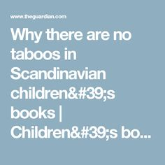 Why there are no taboos in Scandinavian children's books | Children's books | The Guardian