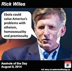 Rick Wiles, Asshole of the Day for August 8, 2014 by TheDailyEdge (Follow @TheDailyEdge) O.M.G. It's getting harder and harder to sati...