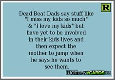 Deadbeat Dads - Dad - fatherhood quotes - father quotes - single mom - life of a single mother Deadbeat Dad Quotes, Deadbeat Parents, Ex Husbands, Dads, Love My Kids, My Love, Just In Case, Just For You, Funny Quotes