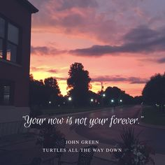 """""""Your now is not your forever."""" Turtles All the Way Down quote by John Green #quote #johngreen #turtles"""