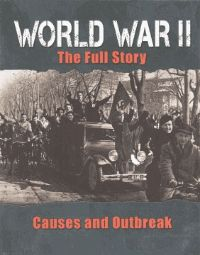 World War II : Causes and Outbreak -  This book looks at the roots of World War 2 and presents a chronological examination of what happened at its beginning. It offers readers an accessible summary of the history ad its players -and tells the history from the perspective of soldiers, generals, nurses, politicians and civilians and as well as presenting the culture through artworks, primary sources and the memoirs of its players.