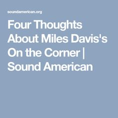 Four Thoughts About Miles Davis's On the Corner | Sound American