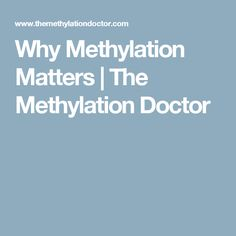 Why Methylation Matters | The Methylation Doctor