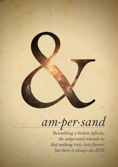 ampersand- resembling a broken infinity, the ampersand reminds us that nothing truly lasts forever but there is always an AND
