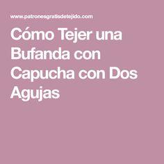Cómo Tejer una Bufanda con Capucha con Dos Agujas