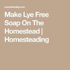 Make Lye Free Soap On The Homestead | Homesteading
