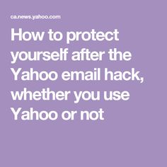 How to protect yourself after the Yahoo email hack, whether you use Yahoo or not