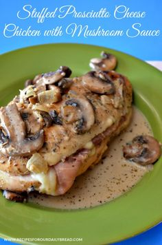 Stuffed Prosciutto Cheese Chicken with Mushroom Sauce  http://recipesforourdailybread.com/2014/08/16/stuffed-chicken-creamy-mushroom-sauce/ ...