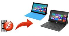 Enable Microsoft Surface RT/Pro Tablet to play Flash FLV/F4V videos