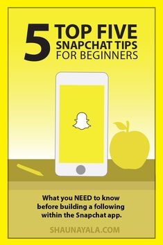 5 Snapchat Tips everyone NEED to know before growing a following within the Snapchat app