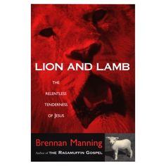 Lion and Lamb: The Relentless Tenderness of Jesus Brennan Manning