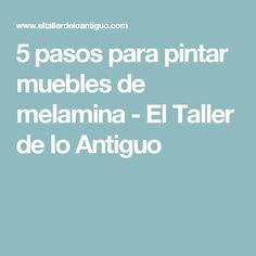5 pasos para pintar muebles de melamina - El Taller de lo Antiguo